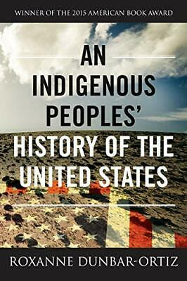 An Indigenous Peoples History of the United States ReVisioning American Histor