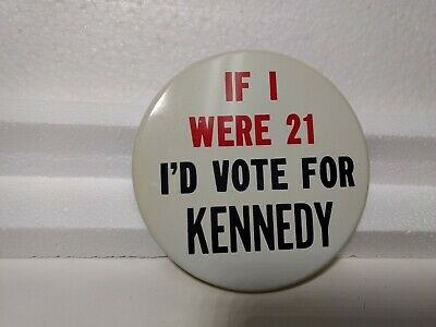 Vintage If I Were 21 I'd Vote For Kennedy Political Pin Button  pin2983