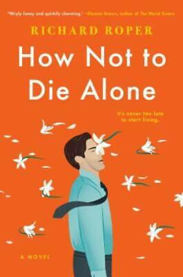 How Not to Die Alone by Roper, Richard