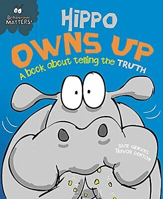 Hippo Owns Up - A book about telling the truth (Behaviour Matters), Graves, Sue,