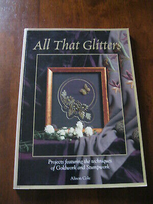 All That Glitters:By Alison Cole:Techniques of Goldwork & Stumpwork :Preloved