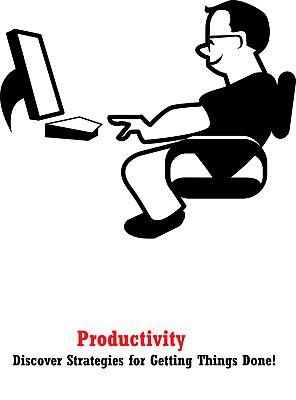 Productivity: Discover Strategies for Getting Things Done! eBook