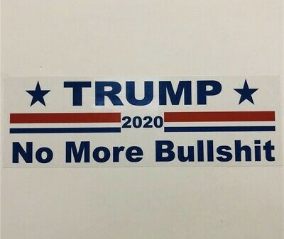 "President Trump Bumper Sticker/Decal 2020 ""No More Bullshit"" Goooooo Trumppppppp"