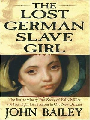 The Lost German Slave Girl by John Bailey (2005, Hardcover) FIRST EDITION