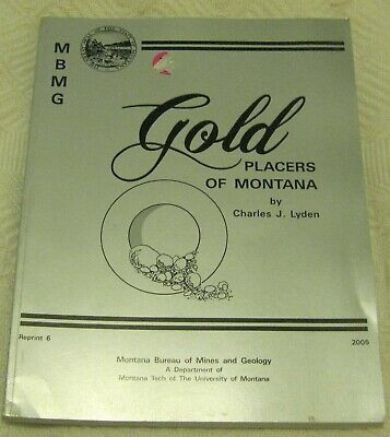 Gold Placers of Montana by Charles J Lyden Montana Bureau of Mines & Geology