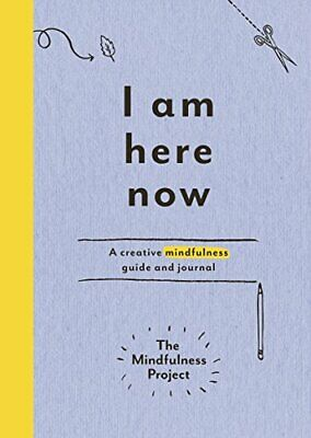 I Am Here Now: A creative mindfulness guide and journal The Mindfulness Project