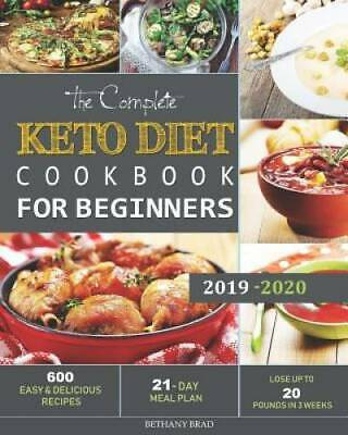 The Complete Keto Diet Cookbook For Beginners: 600 Easy and Delicious Recipes -