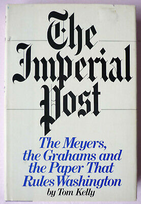 The Imperial Post: Meyers Grahams & Paper That Rules Washington By Kelly 1st Ed.