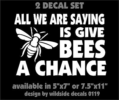 All We Are Saying Is Give Bees A Chance Decals laptop car window vinyl stickers