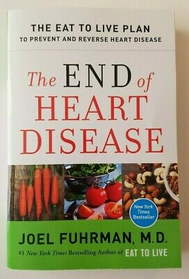 The End of Heart Disease : The Eat to Live Plan to Prevent and Reverse Heart...