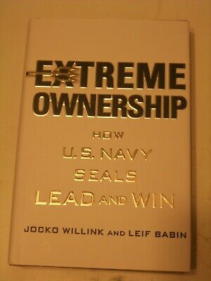 Extreme Ownership : How the U. S. Navy SEALs Lead and Win