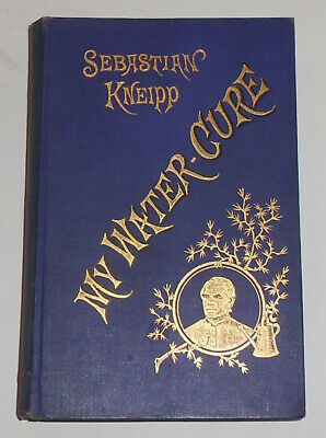 1896 MY WATER CURE Sebastian Kneipp NATURE Health HERBAL Naturopathy ANTIQUE HB