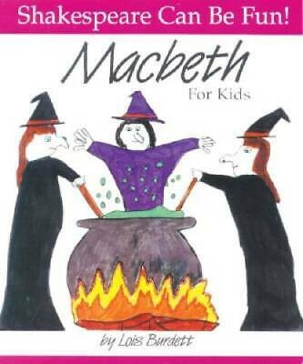 MacBeth : For Kids (Shakespeare Can Be Fun series) by Burdett, Lois
