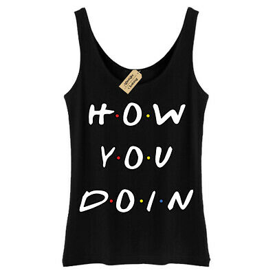 How you doin T-Shirt Funny Friends joey quote Vest Womens
