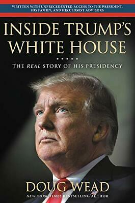 Inside Trump's White House The Real Story His Presidency by Doug Wead Hardcover
