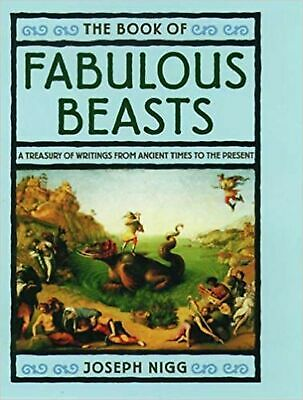 The Book of Fabulous Beasts: A Treasury of Writings from Ancient Times to the...