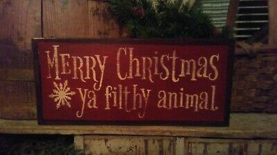 Primitive Sign Wooden Sign ~ Merry Christmas Ya Filthy Animal ~ Seasonal Awesome