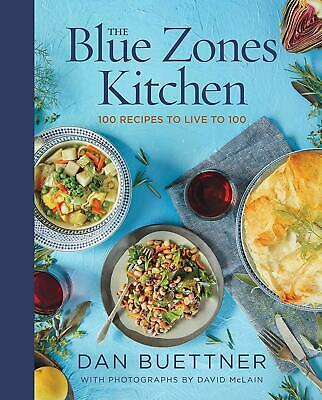 The Blue Zones Kitchen: 100 Recipes to Live to 100 by Dan Buettner Hardcover