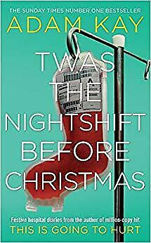 Twas The Nightshift Before Christmas by Adam Kay Festive Hospital Diaries New