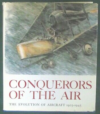 Conquerors Of The Air: The Evolution Of Aircraft 1903 - 1945