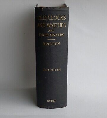 OLD CLOCKS AND WATCHES AND THEIR MAKERS by F J BRITTEN 5th Ed much enlarged