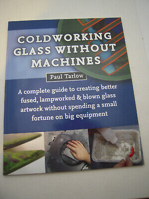 COLDWORKING GLASS WITHOUT MACHINES By Paul Tarlow
