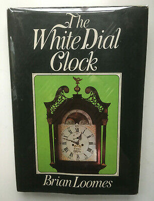 The White Dial Clock. Brian Loomes. 1st Ed 1975. Horology Grandfather Clock Book