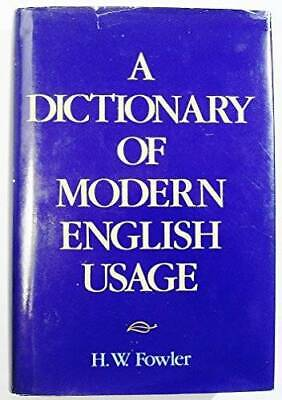 Dictionary Of Modern English Usage by Fowler, H.W.