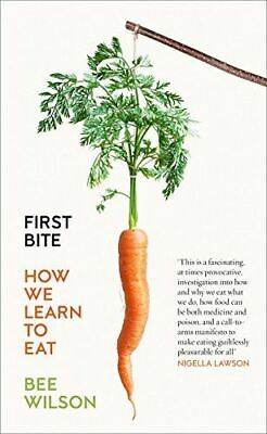 First Bite: How We Learn to Eat, Wilson, Bee, Very Good, Paperback