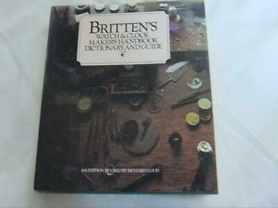 Britten's Watch And Clock Makers Handbook Dictionary And Guide