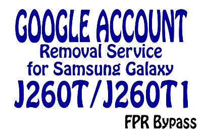 Google Account FRP Removal Service for Samsung Galaxy J260T J260T1