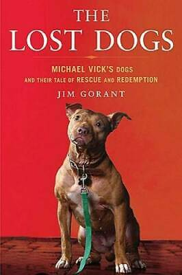The Lost Dogs: Michael Vick's Dogs and Their Tale of Rescue an - VERY GOOD