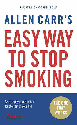 Allen Carr's Easy Way to Stop Smoking: Be a Happy Non-smoker for the Rest of...