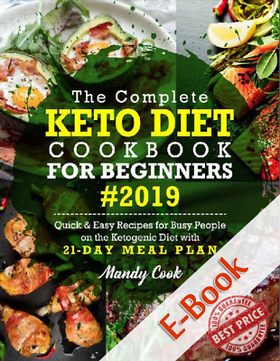 The Complete Keto Diet Cookbook For Beginners 2019 Quick & Easy Recipes (P.D.F)✔