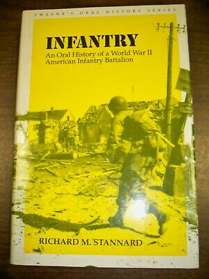 Infantry: An Oral History of a World War II American Infantry Battalion Stannard