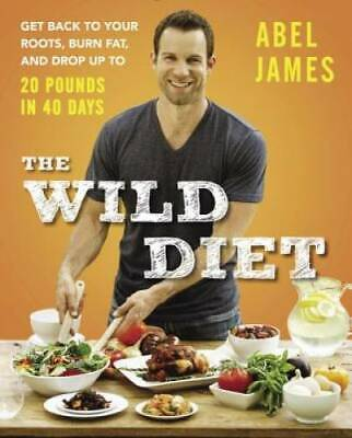 The Wild Diet: Get Back to Your Roots, Burn Fat, and Drop Up to 20 P - VERY GOOD