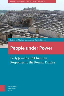 People Under Power Early Jewish and Christian Responses to the Roman Empire Ea