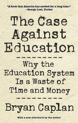 The Case against Education Why the Education System Is a Waste of Time and Mone