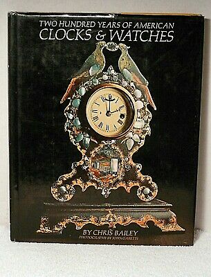 TWO HUNDRED YEARS OF AMERICAN CLOCKS & WATCHES Bailey Timepiece Horology History
