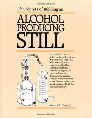 The Secrets of Building an Alcohol Producing Still. - Paperback - GOOD