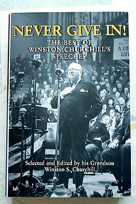 NEVER GIVE IN! THE BEST OF WINSTON CURCHILL'S SPEECHES selected by his GRANDSON