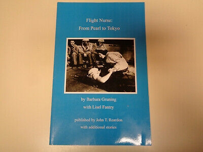 Flight Nurse: From Pearl to Tokyo by Barbara Gruning 2014 WWII War Stories