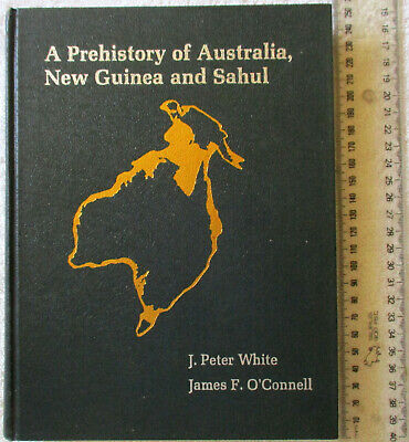 A PREHISTORY OF AUSTRALIA, NEW GUINEA AND SAHUL [White+O'Connor] 1stEd'n 1983 HB