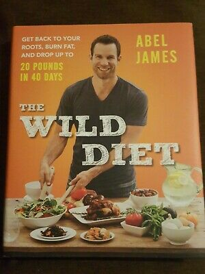 The Wild Diet by Abel James 20 Pounds in 40 Days Cookbook HC