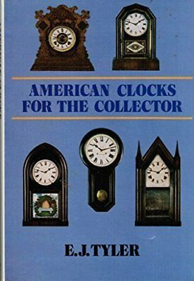 American Clocks For The Collector By E.j. Tyler - Fe 1981 Hardback With Dj