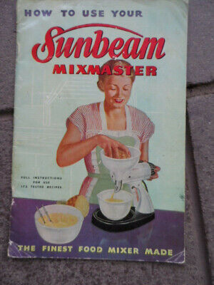 Sunbeam Mixmaster--How To Use Your Sunbeam Mixmaster Recipe Book.