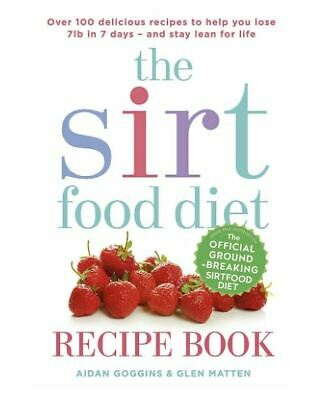 The Sirtfood Diet Recipe Book: Over 100 Tried and Tested Recipes to Help You...
