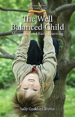 Well Balanced Child, The: Movement and Early Learning by Sally Goddard Blythe...