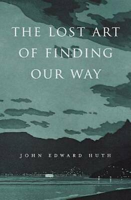 The Lost Art of Finding Our Way - Hardcover By Huth, John Edward - VERY GOOD