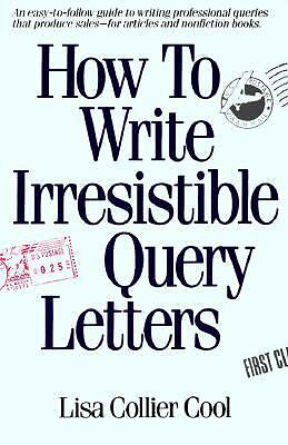 How To Write Irresistible Query Letters Lisa Cool
